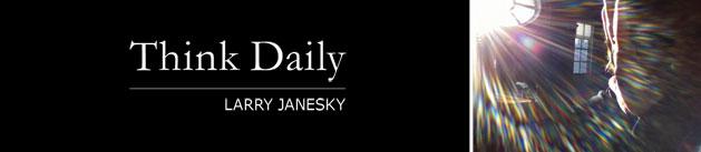 Larry Janesky: Think Daily